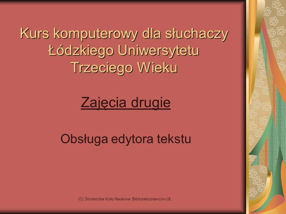 (C) Studenckie Koło Naukowe Bibliotekoznawców UŁ Kurs komputerowy dla słuchaczy Łódzkiego Uniwersytetu Trzeciego Wieku Zajęcia drugie Obsługa edytora tekstu