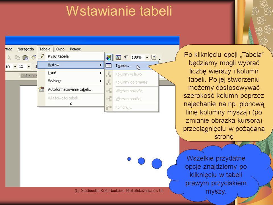 (C) Studenckie Koło Naukowe Bibliotekoznawców UŁ Wstawianie tabeli Po kliknięciu opcji Tabela będziemy mogli wybrać liczbę wierszy i kolumn tabeli.
