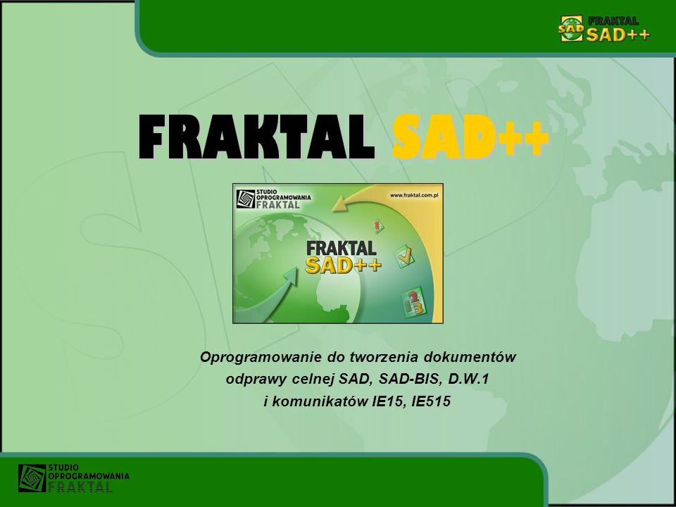 FRAKTAL SAD++ Oprogramowanie do tworzenia dokumentów odprawy celnej SAD, SAD-BIS, D.W.1 i komunikatów IE15, IE515