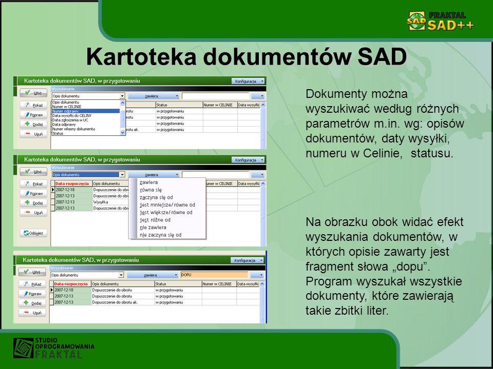 Kartoteka dokumentów SAD Dokumenty można wyszukiwać według różnych parametrów m.in. wg: opisów dokumentów, daty wysyłki, numeru w Celinie, statusu. Na