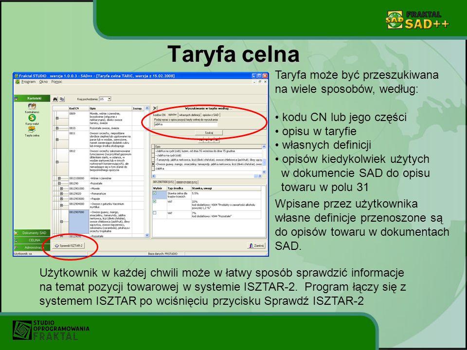 Taryfa celna Taryfa może być przeszukiwana na wiele sposobów, według: kodu CN lub jego części opisu w taryfie własnych definicji opisów kiedykolwiek użytych w dokumencie SAD do opisu towaru w polu 31 Wpisane przez użytkownika własne definicje przenoszone są do opisów towaru w dokumentach SAD.