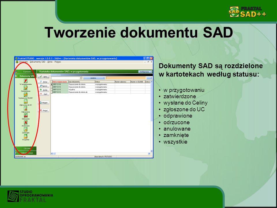 Tworzenie dokumentu SAD Dokumenty SAD są rozdzielone w kartotekach według statusu: w przygotowaniu zatwierdzone wysłane do Celiny zgłoszone do UC odprawione odrzucone anulowane zamknięte wszystkie