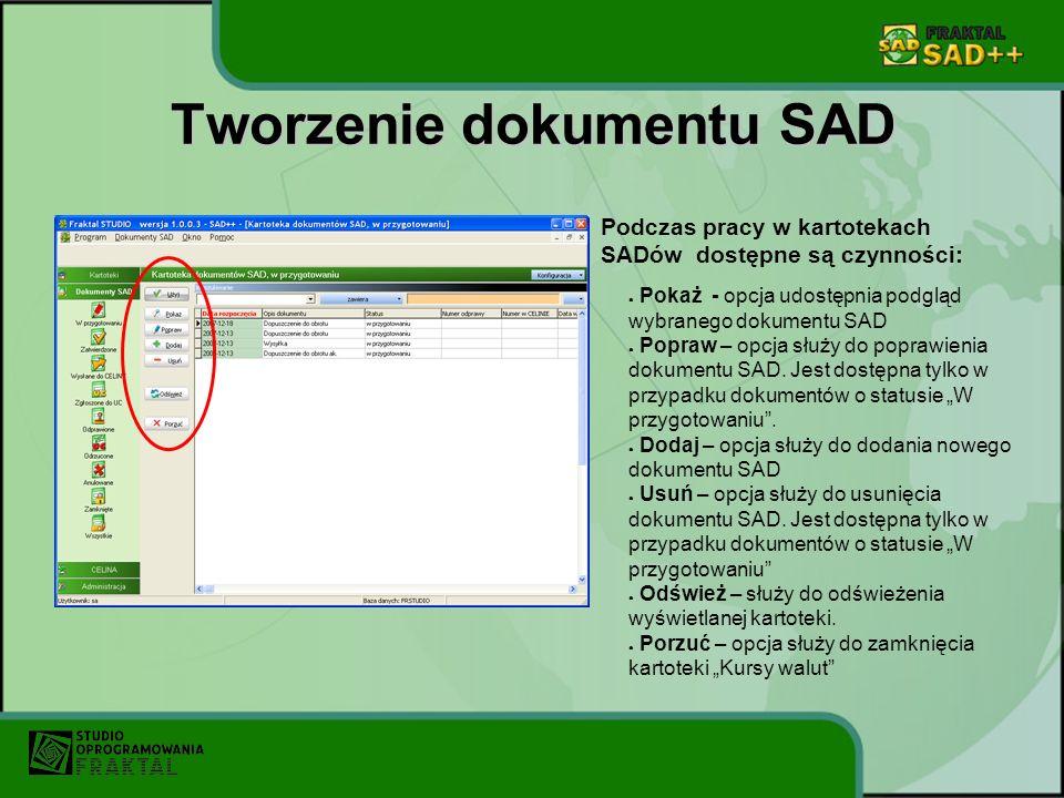 Tworzenie dokumentu SAD Podczas pracy w kartotekach SADów dostępne są czynności: Pokaż - opcja udostępnia podgląd wybranego dokumentu SAD Popraw – opcja służy do poprawienia dokumentu SAD.