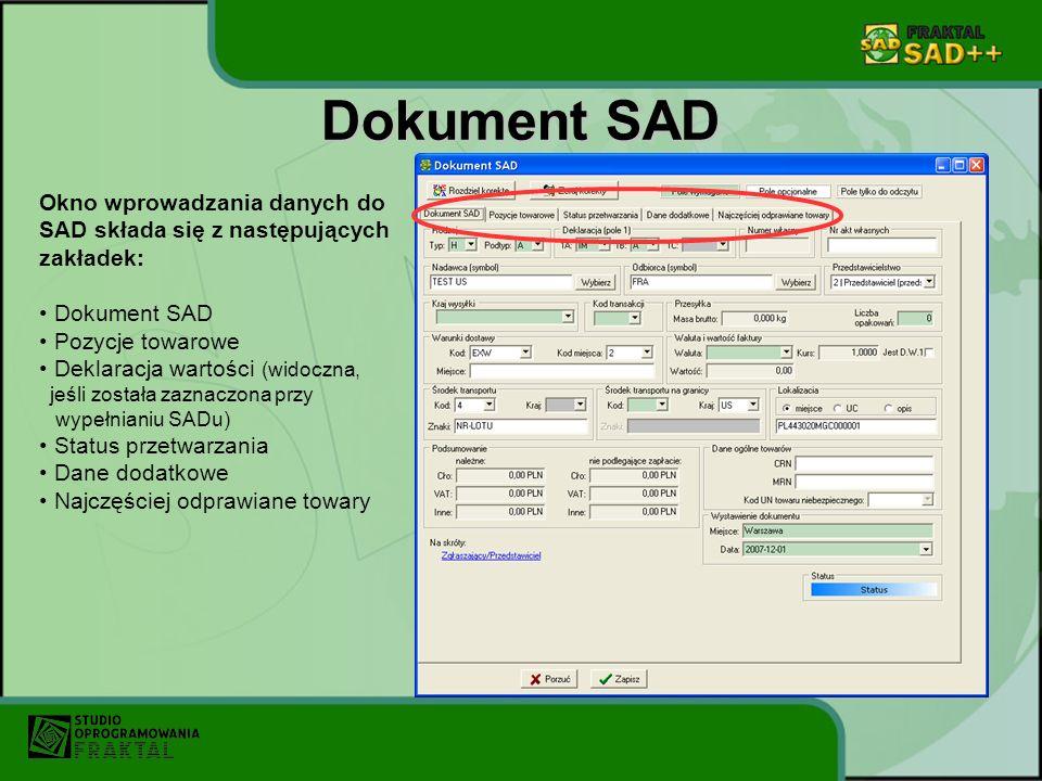 Dokument SAD Okno wprowadzania danych do SAD składa się z następujących zakładek: Dokument SAD Pozycje towarowe Deklaracja wartości (widoczna, jeśli została zaznaczona przy wypełnianiu SADu) Status przetwarzania Dane dodatkowe Najczęściej odprawiane towary