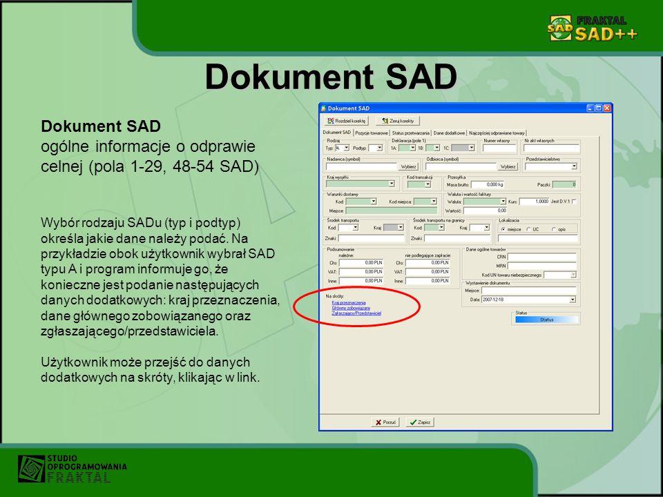 Dokument SAD ogólne informacje o odprawie celnej (pola 1-29, 48-54 SAD) Wybór rodzaju SADu (typ i podtyp) określa jakie dane należy podać. Na przykład