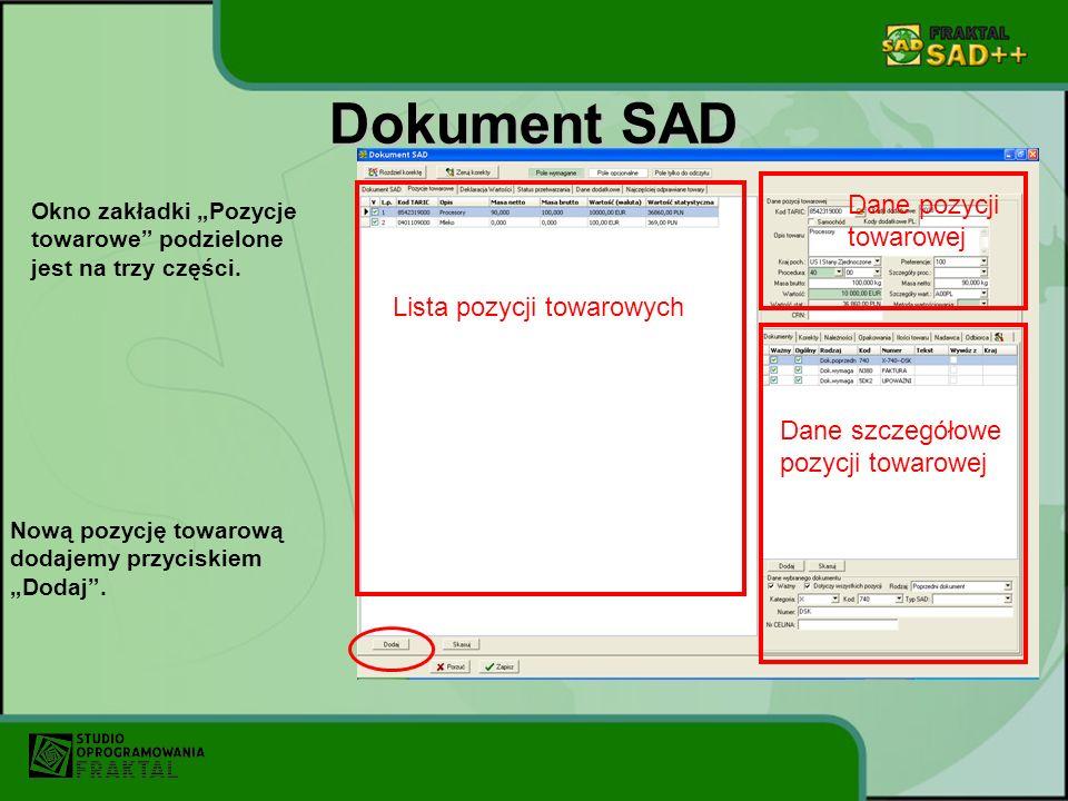 Dokument SAD Nową pozycję towarową dodajemy przyciskiem Dodaj. Okno zakładki Pozycje towarowe podzielone jest na trzy części. Lista pozycji towarowych