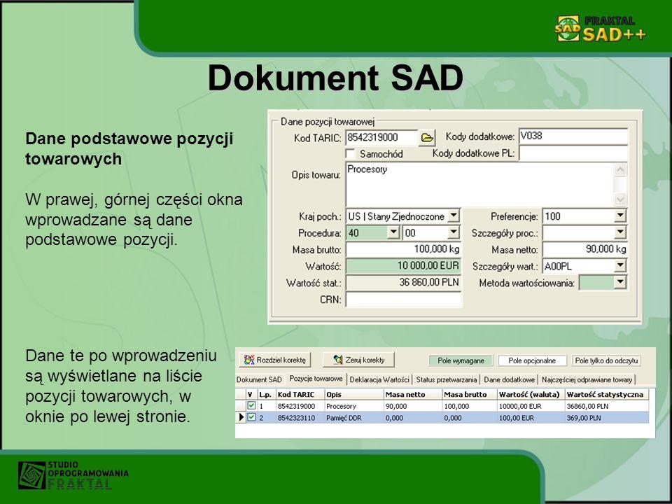 Dokument SAD Dane podstawowe pozycji towarowych W prawej, górnej części okna wprowadzane są dane podstawowe pozycji. Dane te po wprowadzeniu są wyświe