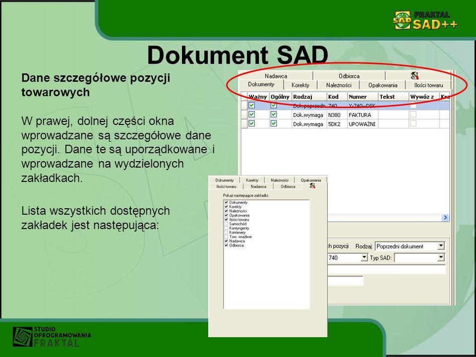 Dokument SAD Dane szczegółowe pozycji towarowych W prawej, dolnej części okna wprowadzane są szczegółowe dane pozycji. Dane te są uporządkowane i wpro