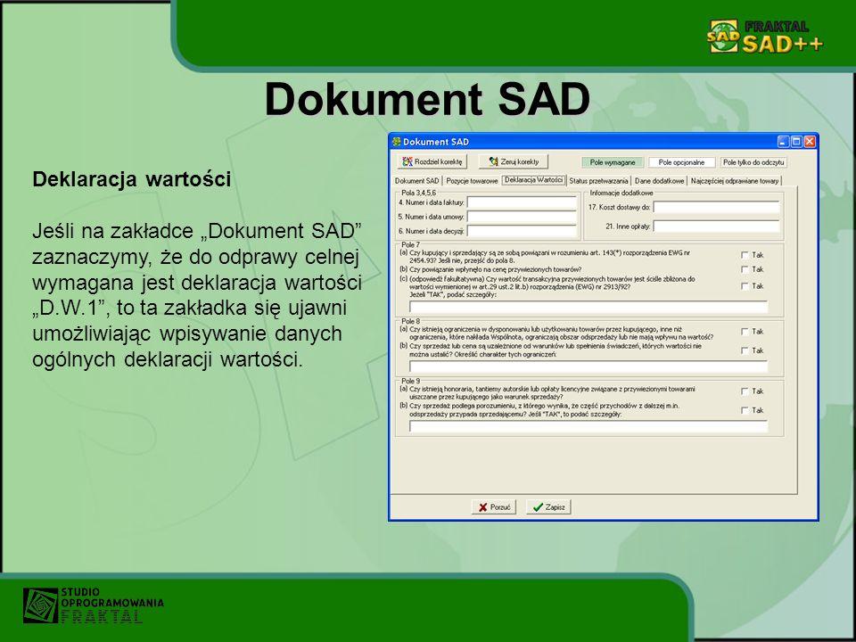 Dokument SAD Deklaracja wartości Jeśli na zakładce Dokument SAD zaznaczymy, że do odprawy celnej wymagana jest deklaracja wartości D.W.1, to ta zakładka się ujawni umożliwiając wpisywanie danych ogólnych deklaracji wartości.