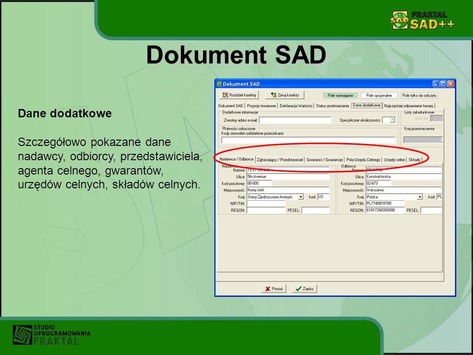 Dokument SAD Dane dodatkowe Szczegółowo pokazane dane nadawcy, odbiorcy, przedstawiciela, agenta celnego, gwarantów, urzędów celnych, składów celnych.