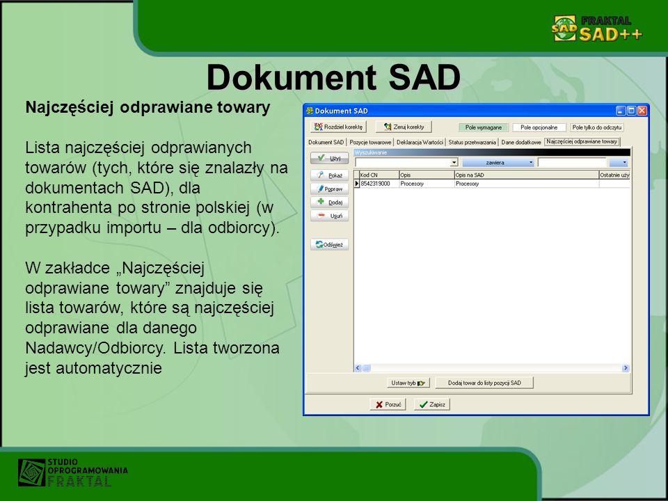 Dokument SAD Najczęściej odprawiane towary Lista najczęściej odprawianych towarów (tych, które się znalazły na dokumentach SAD), dla kontrahenta po stronie polskiej (w przypadku importu – dla odbiorcy).
