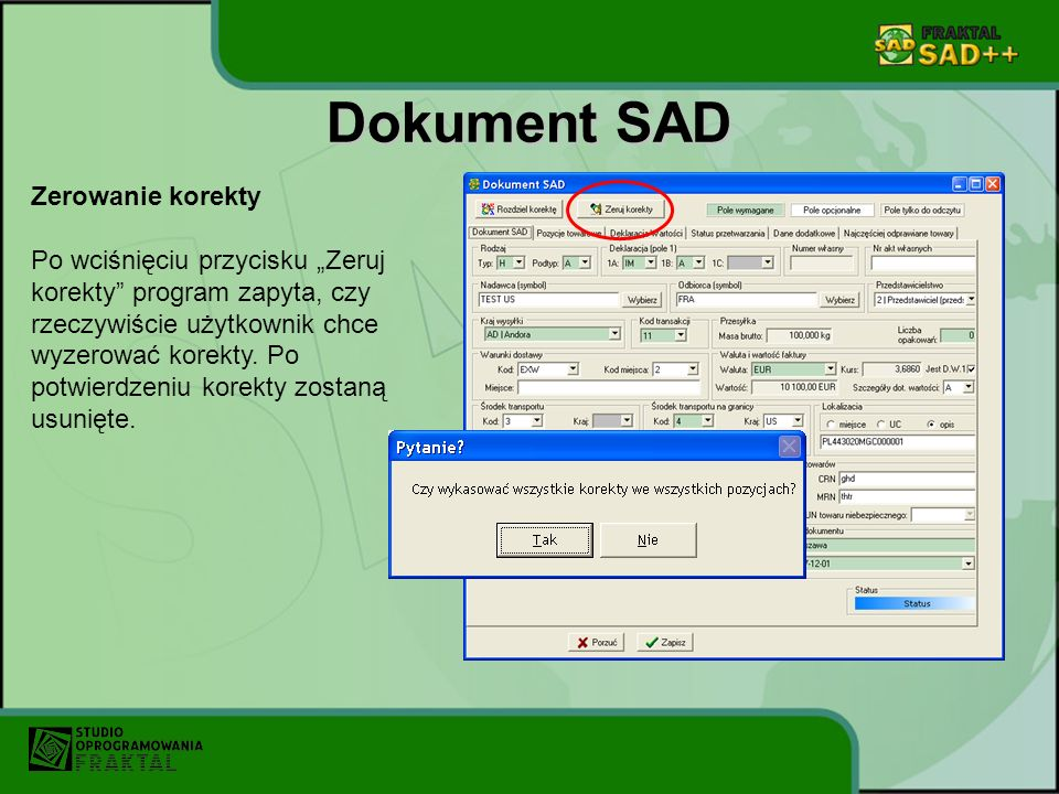 Dokument SAD Zerowanie korekty Po wciśnięciu przycisku Zeruj korekty program zapyta, czy rzeczywiście użytkownik chce wyzerować korekty.