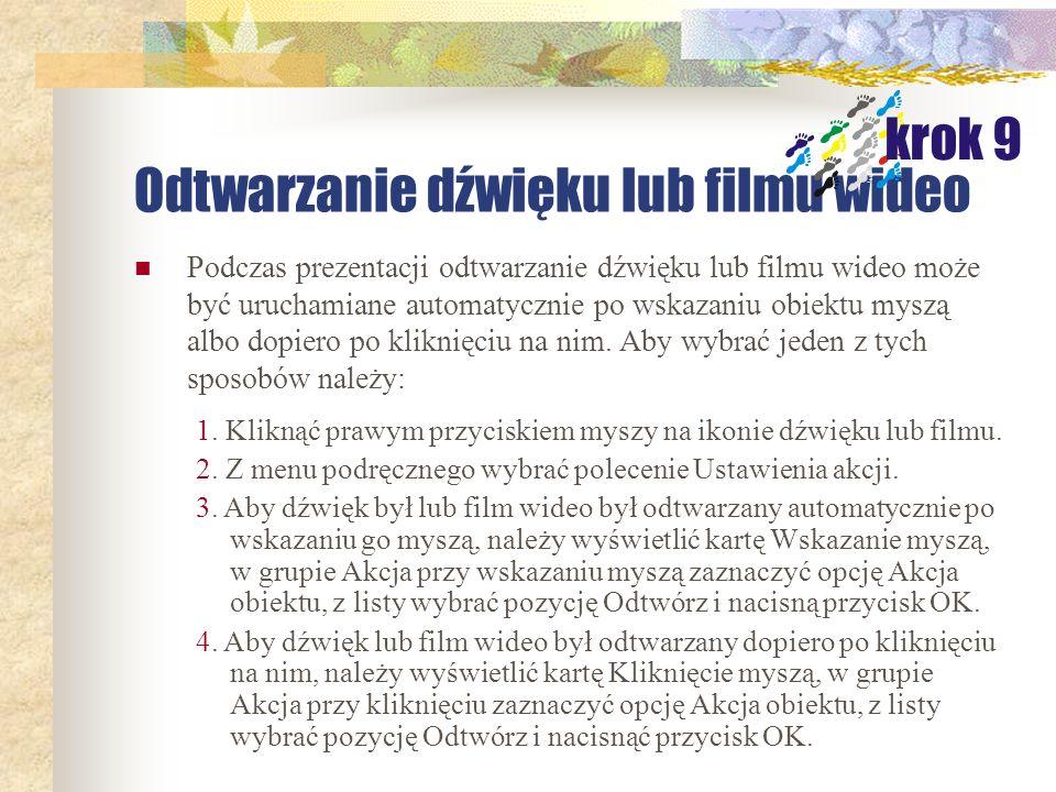 Odtwarzanie dźwięku lub filmu wideo Aby określić, w którym momencie prezentacji ma zostać odtworzony dźwięk lub film wideo należy: krok 9 1. Kliknąć n