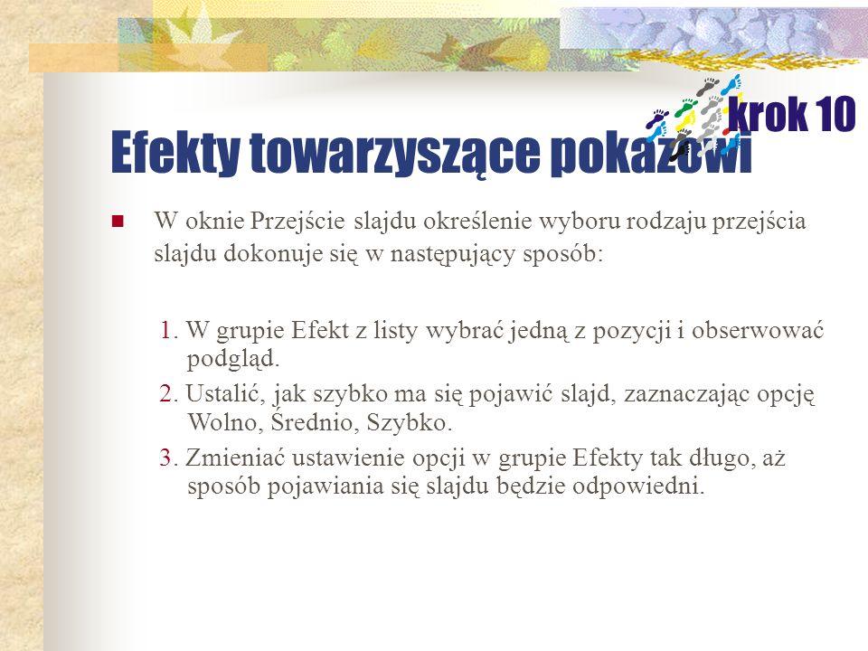 Pokaz slajdów można urozmaicić dodatkowymi efektami wizualnymi, takimi jak sposób przejście do kolejnego slajdu czy przejścia automatyczne, po określo