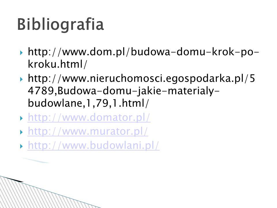 http://www.dom.pl/budowa-domu-krok-po- kroku.html/ http://www.nieruchomosci.egospodarka.pl/5 4789,Budowa-domu-jakie-materialy- budowlane,1,79,1.html/