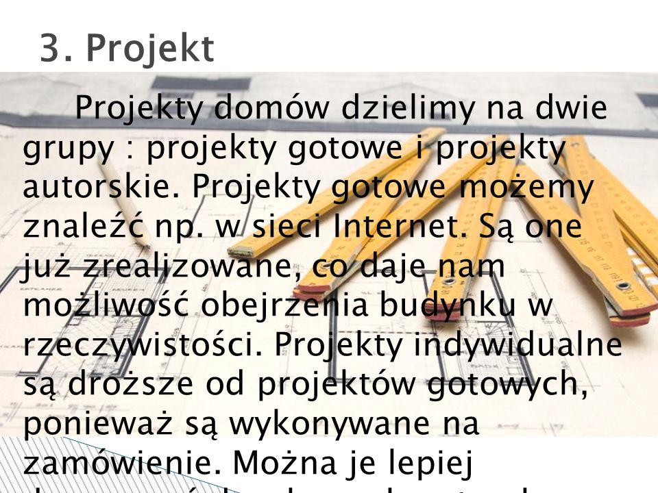 Projekty domów dzielimy na dwie grupy : projekty gotowe i projekty autorskie. Projekty gotowe możemy znaleźć np. w sieci Internet. Są one już zrealizo
