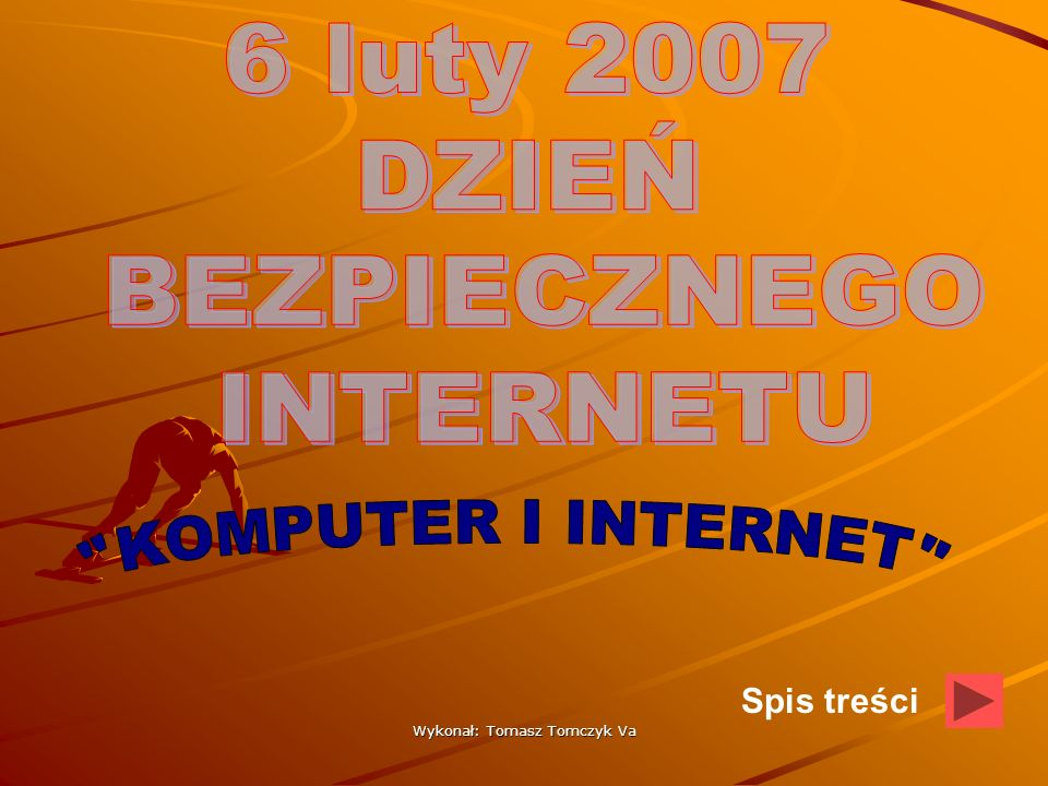 Wykonał: Tomasz Tomczyk Va BIBLIOGRAFIA Materiały zaczerpnięte z: Materiały zaczerpnięte z: http://pl.wikipedia.org/ http://pl.wikipedia.org/ http://pl.wikipedia.org/ http://sp81.edu.lodz.pl/publikacje/artykul_internet_zlote_rady _rodzicow.html http://sp81.edu.lodz.pl/publikacje/artykul_internet_zlote_rady _rodzicow.html http://sp81.edu.lodz.pl/publikacje/artykul_internet_zlote_rady _rodzicow.html http://sp81.edu.lodz.pl/publikacje/artykul_internet_zlote_rady _rodzicow.html
