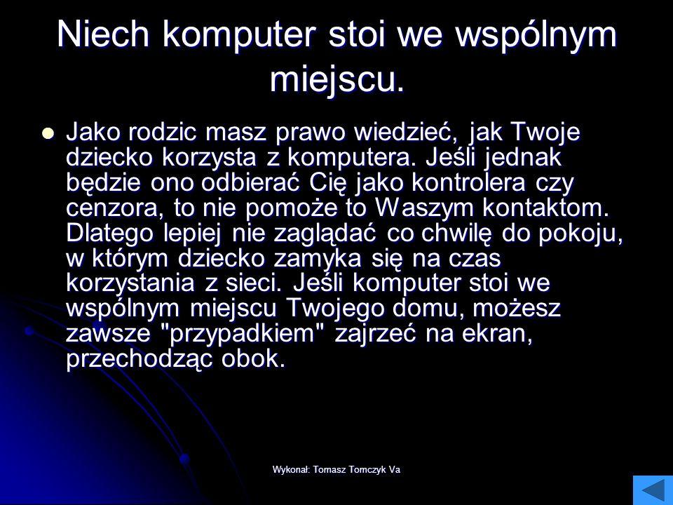 Wykonał: Tomasz Tomczyk Va Jak chronić dzieci w Internecie? Okazuje się, że nie trzeba do tego wcale wiedzy komputerowej. Wśród naszych złotych rad ni