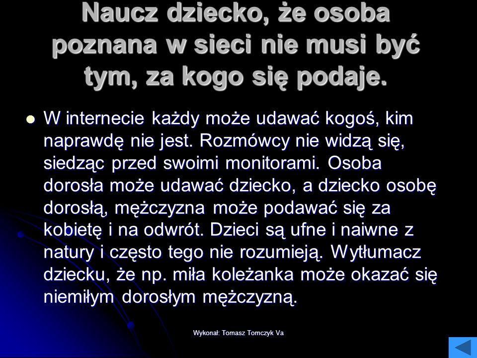 Wykonał: Tomasz Tomczyk Va Nie bój się przyznać do niewiedzy. Dzisiaj dzieci często lepiej radzą sobie z nowoczesnymi technologiami niż dorośli. Taka