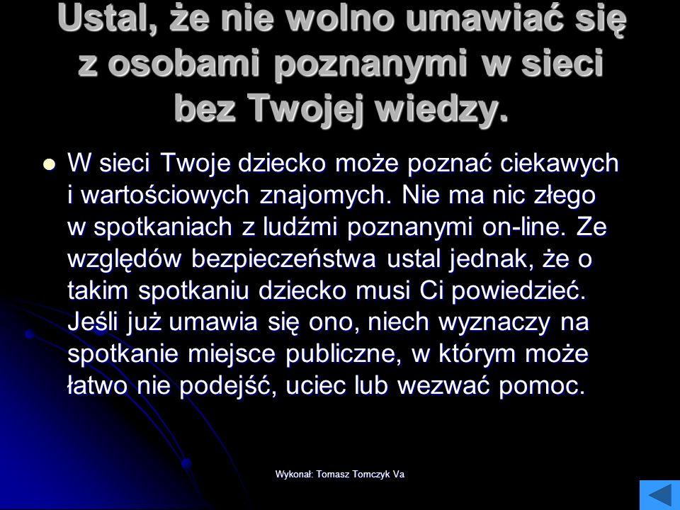 Wykonał: Tomasz Tomczyk Va Naucz dziecko, by nie podawało danych osobowych i nie opowiadało o rodzinie Przestępca chce jak najwięcej wiedzieć o swojej