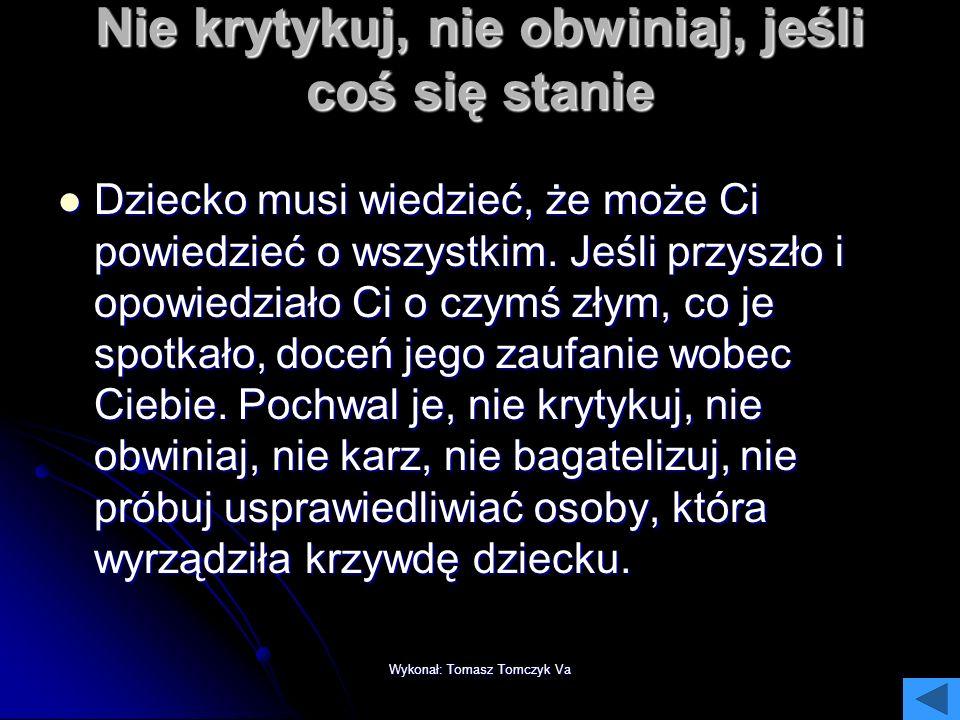 Wykonał: Tomasz Tomczyk Va Ustal, że nie wolno umawiać się z osobami poznanymi w sieci bez Twojej wiedzy. W sieci Twoje dziecko może poznać ciekawych