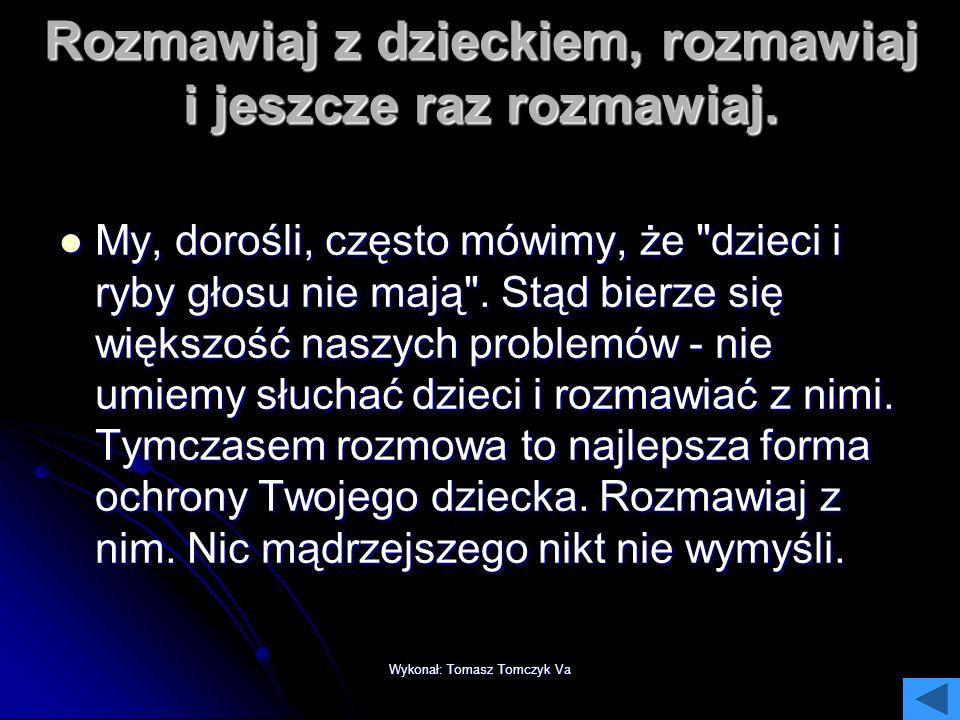 Wykonał: Tomasz Tomczyk Va Jeśli coś budzi Twoje wątpliwości, czegoś nie wiesz, poradź się specjalistów Czasem coś budzi nasze wątpliwości. Nie wiemy
