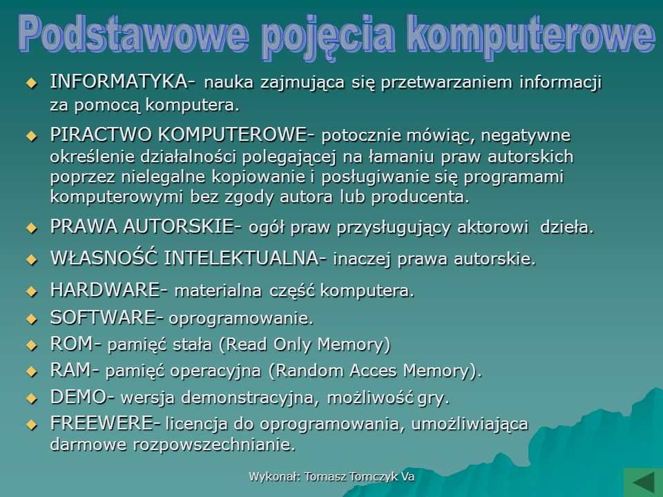 Wykonał: Tomasz Tomczyk Va INFORMATYKA- nauka zajmująca się przetwarzaniem informacji za pomocą komputera.