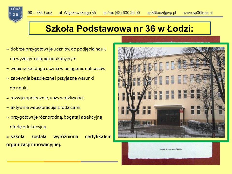ul. Więckowskiego 35 90 – 734 ŁÓDŹ tel/fax (0-42) 630 29 00 sp36lodz@wp.plwww.sp36lodz.pl