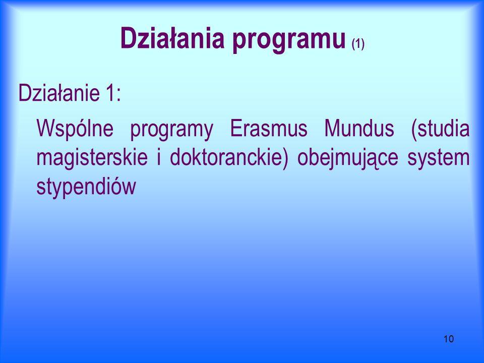 10 Działania programu (1) Działanie 1: Wspólne programy Erasmus Mundus (studia magisterskie i doktoranckie) obejmujące system stypendiów