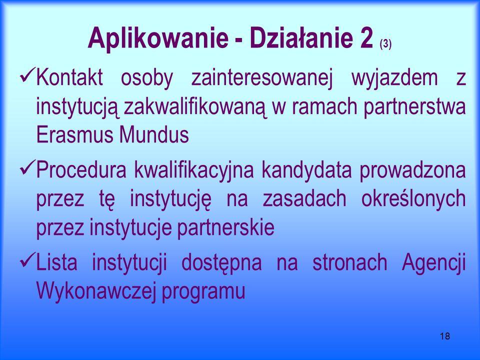 18 Aplikowanie - Działanie 2 (3) Kontakt osoby zainteresowanej wyjazdem z instytucją zakwalifikowaną w ramach partnerstwa Erasmus Mundus Procedura kwa