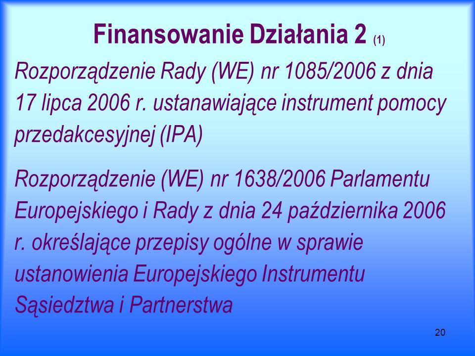 20 Finansowanie Działania 2 (1) Rozporządzenie Rady (WE) nr 1085/2006 z dnia 17 lipca 2006 r. ustanawiające instrument pomocy przedakcesyjnej (IPA) Ro