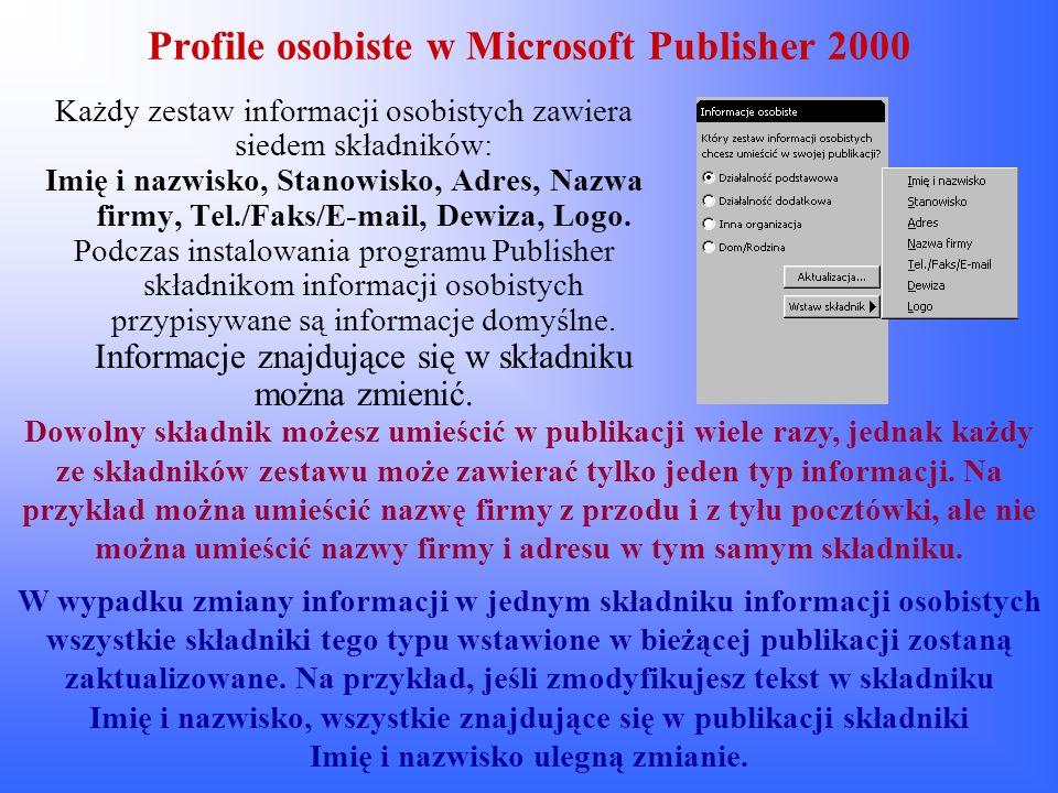 Profile osobiste w Microsoft Publisher 2000 Każdy zestaw informacji osobistych zawiera siedem składników: Imię i nazwisko, Stanowisko, Adres, Nazwa fi