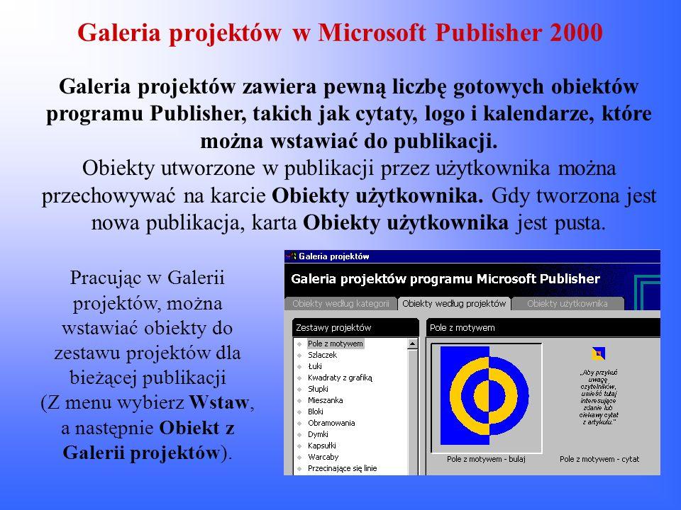 Galeria projektów w Microsoft Publisher 2000 Galeria projektów zawiera pewną liczbę gotowych obiektów programu Publisher, takich jak cytaty, logo i ka