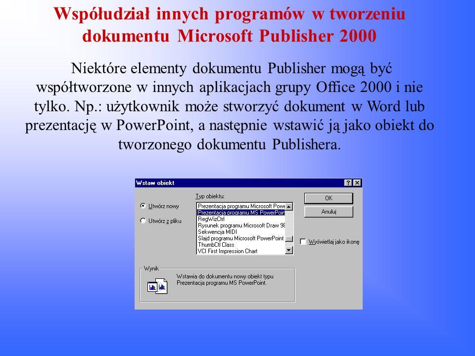Współudział innych programów w tworzeniu dokumentu Microsoft Publisher 2000 Niektóre elementy dokumentu Publisher mogą być współtworzone w innych apli