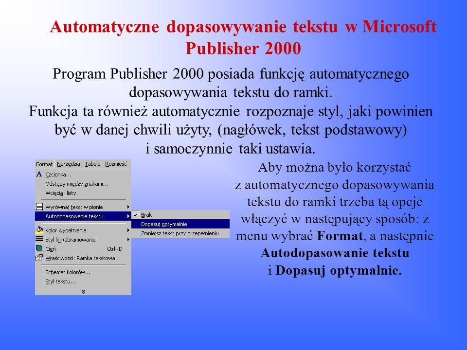 Automatyczne dopasowywanie tekstu w Microsoft Publisher 2000 Program Publisher 2000 posiada funkcję automatycznego dopasowywania tekstu do ramki. Funk
