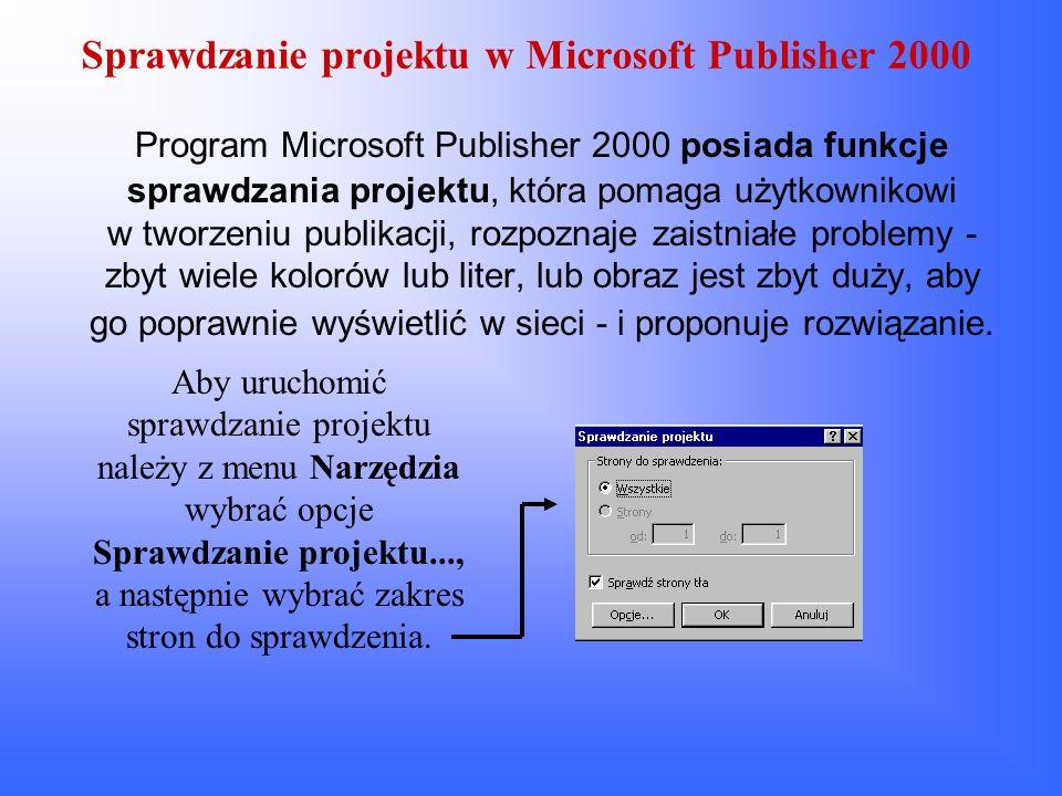 Sprawdzanie projektu w Microsoft Publisher 2000 Program Microsoft Publisher 2000 posiada funkcje sprawdzania projektu, która pomaga użytkownikowi w tw