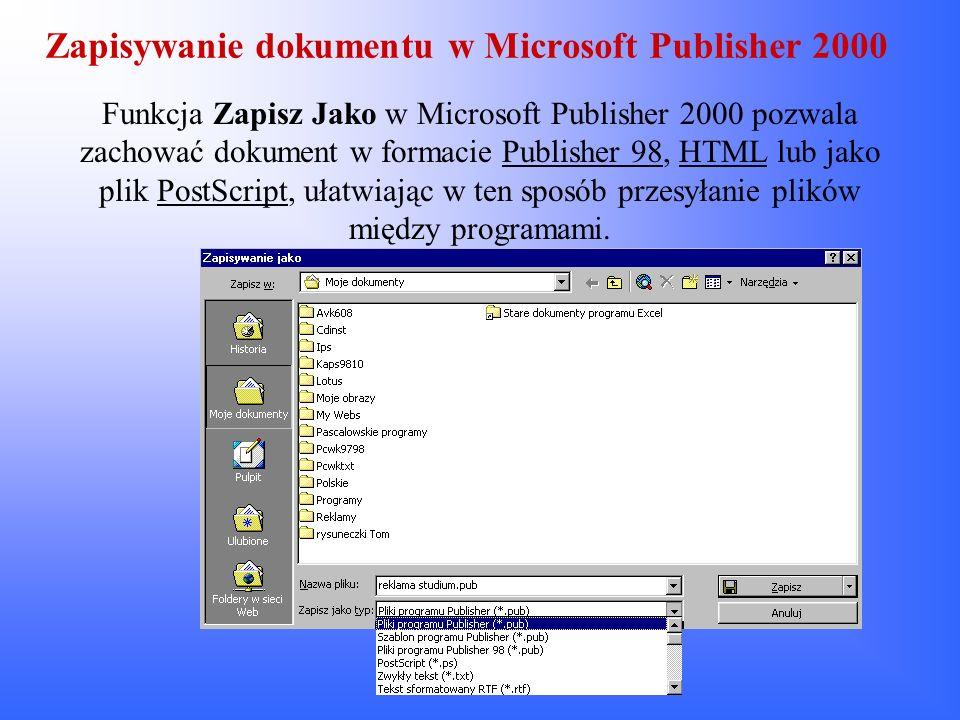 Zapisywanie dokumentu w Microsoft Publisher 2000 Funkcja Zapisz Jako w Microsoft Publisher 2000 pozwala zachować dokument w formacie Publisher 98, HTM