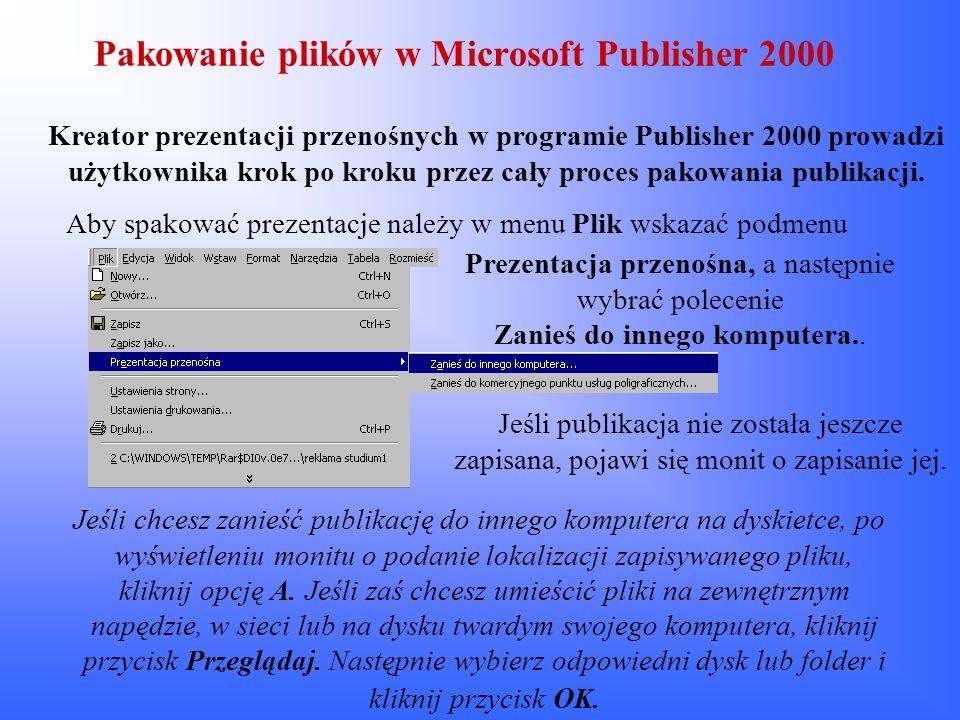 Pakowanie plików w Microsoft Publisher 2000 Jeśli chcesz zanieść publikację do innego komputera na dyskietce, po wyświetleniu monitu o podanie lokaliz