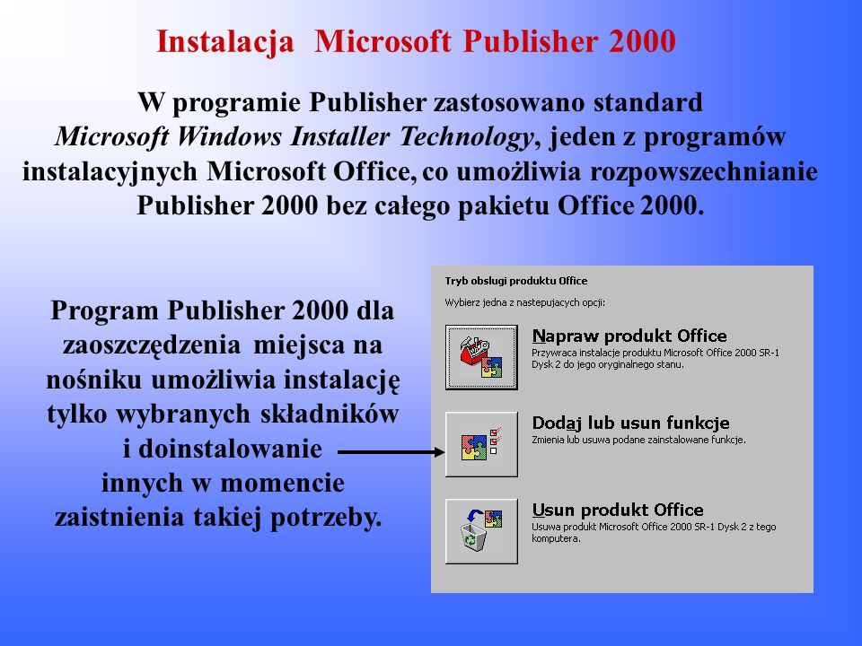 Wykrywanie i naprawianie błędów przez Microsoft Publisher 2000 Microsoft Publisher 2000 prowadzi ciągły nadzór nad procesami instalacyjnymi i w razie uszkodzenia automatycznie naprawia je.