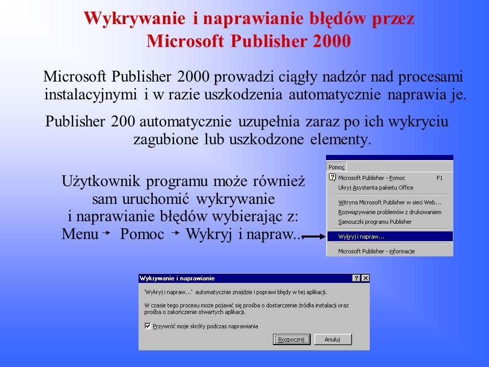 Wykrywanie i naprawianie błędów przez Microsoft Publisher 2000 Microsoft Publisher 2000 prowadzi ciągły nadzór nad procesami instalacyjnymi i w razie