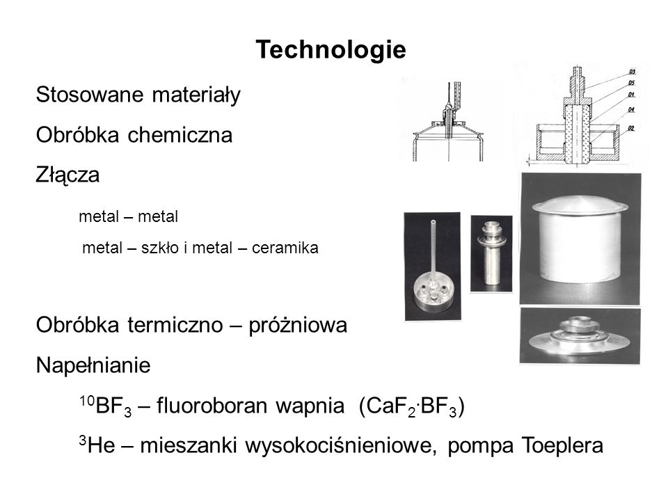 Technologie Stosowane materiały Obróbka chemiczna Złącza metal – metal metal – szkło i metal – ceramika Obróbka termiczno – próżniowa Napełnianie 10 B