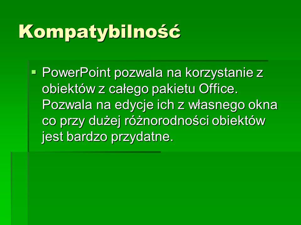 Kompatybilność PowerPoint pozwala na korzystanie z obiektów z całego pakietu Office. Pozwala na edycje ich z własnego okna co przy dużej różnorodności