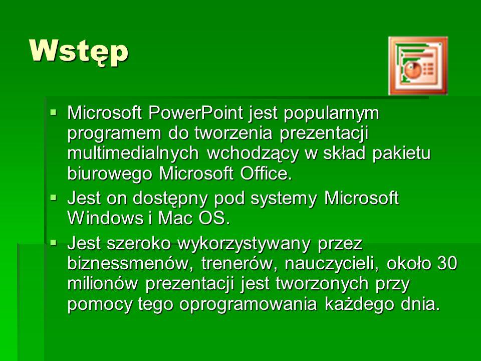 Wstęp Microsoft PowerPoint jest popularnym programem do tworzenia prezentacji multimedialnych wchodzący w skład pakietu biurowego Microsoft Office. Mi