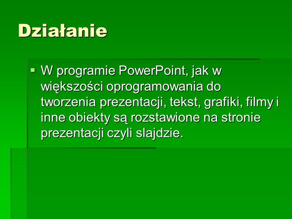 Działanie W programie PowerPoint, jak w większości oprogramowania do tworzenia prezentacji, tekst, grafiki, filmy i inne obiekty są rozstawione na str