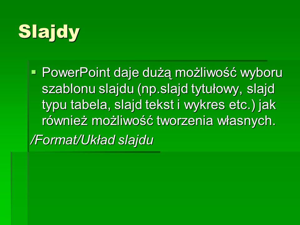 Slajdy PowerPoint daje dużą możliwość wyboru szablonu slajdu (np.slajd tytułowy, slajd typu tabela, slajd tekst i wykres etc.) jak również możliwość t