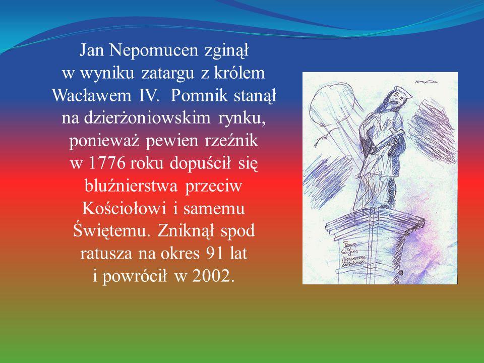 Jan Nepomucen zginął w wyniku zatargu z królem Wacławem IV. Pomnik stanął na dzierżoniowskim rynku, ponieważ pewien rzeźnik w 1776 roku dopuścił się b