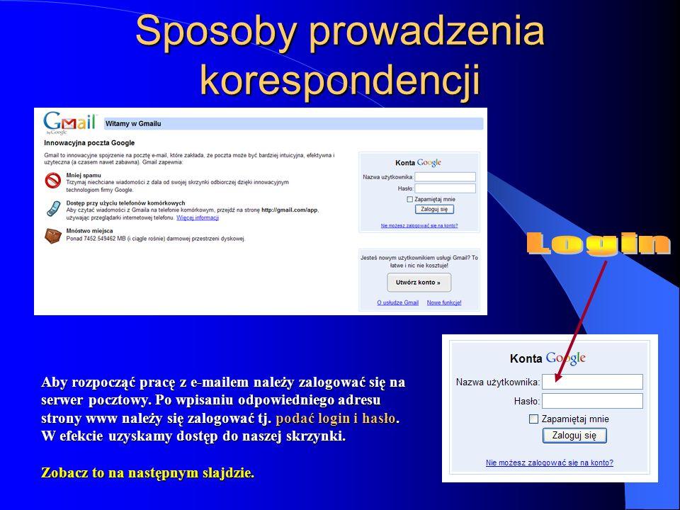 Sposoby prowadzenia korespondencji Aby rozpocząć pracę z e-mailem należy zalogować się na serwer pocztowy. Po wpisaniu odpowiedniego adresu strony www