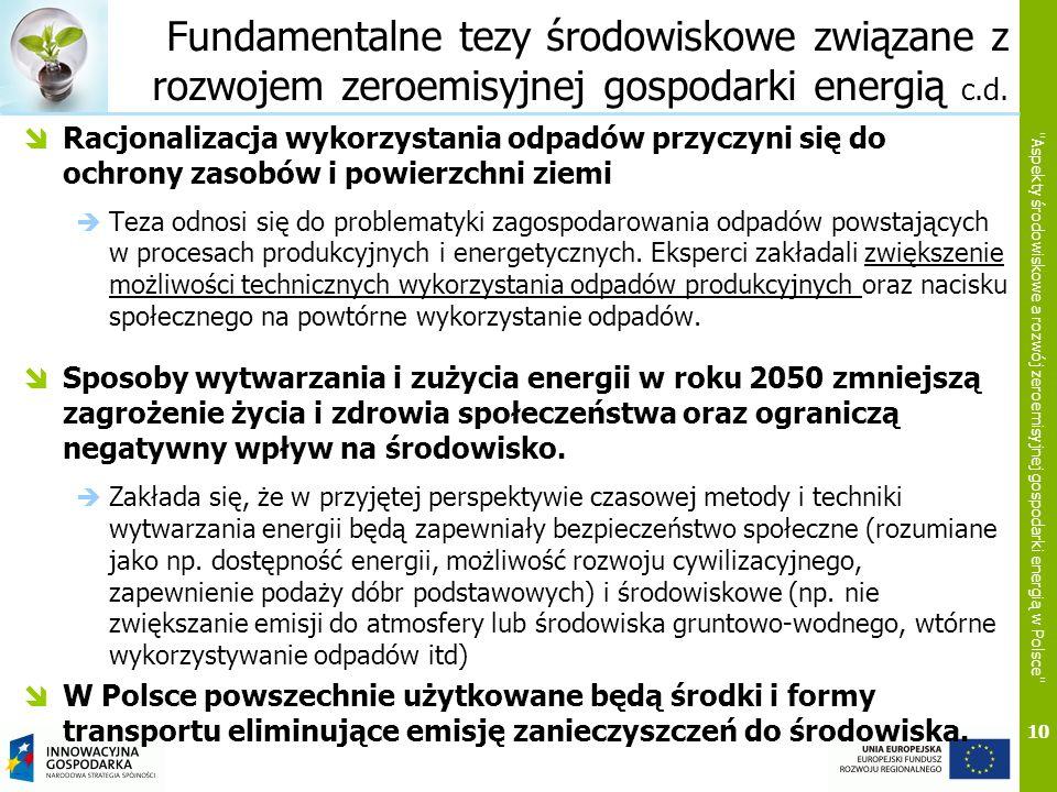 10 Aspekty środowiskowe a rozwój zeroemisyjnej gospodarki energią w Polsce Fundamentalne tezy środowiskowe związane z rozwojem zeroemisyjnej gospodarki energią c.d.