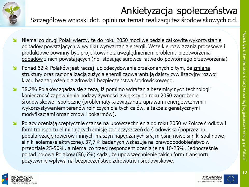 17 Aspekty środowiskowe a rozwój zeroemisyjnej gospodarki energią w Polsce Ankietyzacja społeczeństwa Szczegółowe wnioski dot.