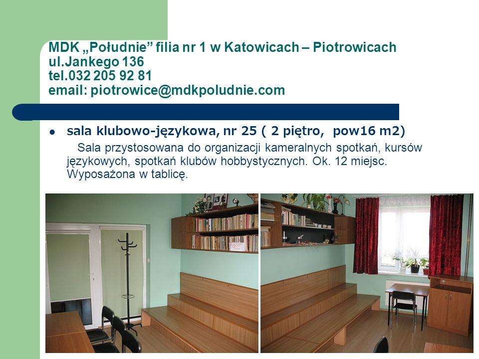 MDK Południe filia nr 1 w Katowicach – Piotrowicach ul.Jankego 136 tel.032 205 92 81 email: piotrowice@mdkpoludnie.com sala klubowo-językowa, nr 25 (